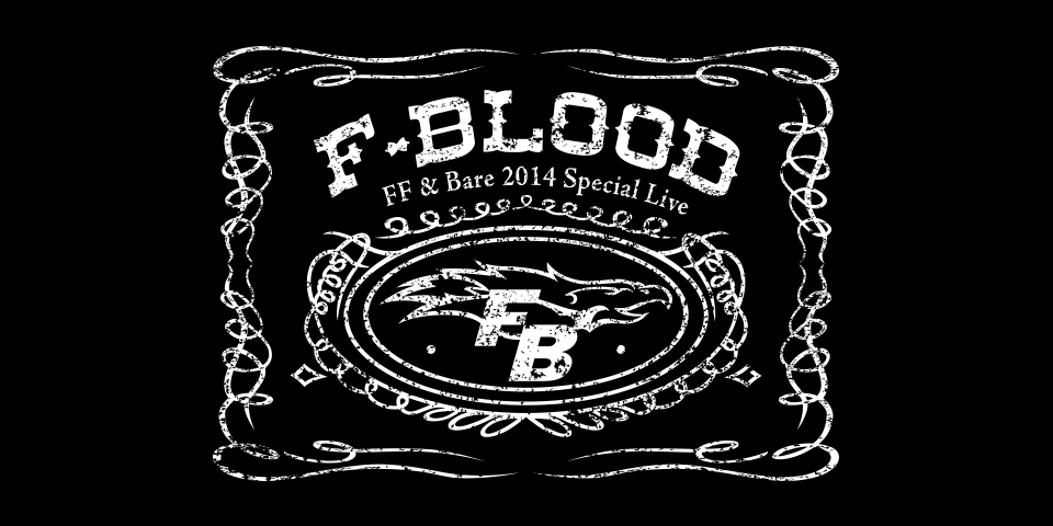 FF & Bare 2014 Special Live F-BLOOD