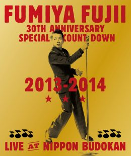 FUMIYA FUJII 30TH ANNIVERSARY SPECIAL COUNT DOWN LIVE 2013-2014 AT NIPPON BUDOKAN